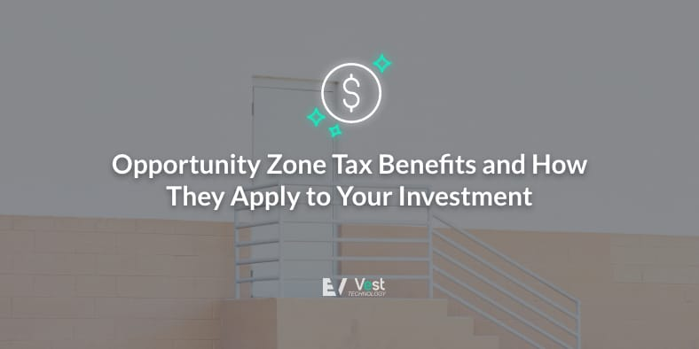 2020 Update: Opportunity Zone Tax Benefits and How They Apply to Your Investment