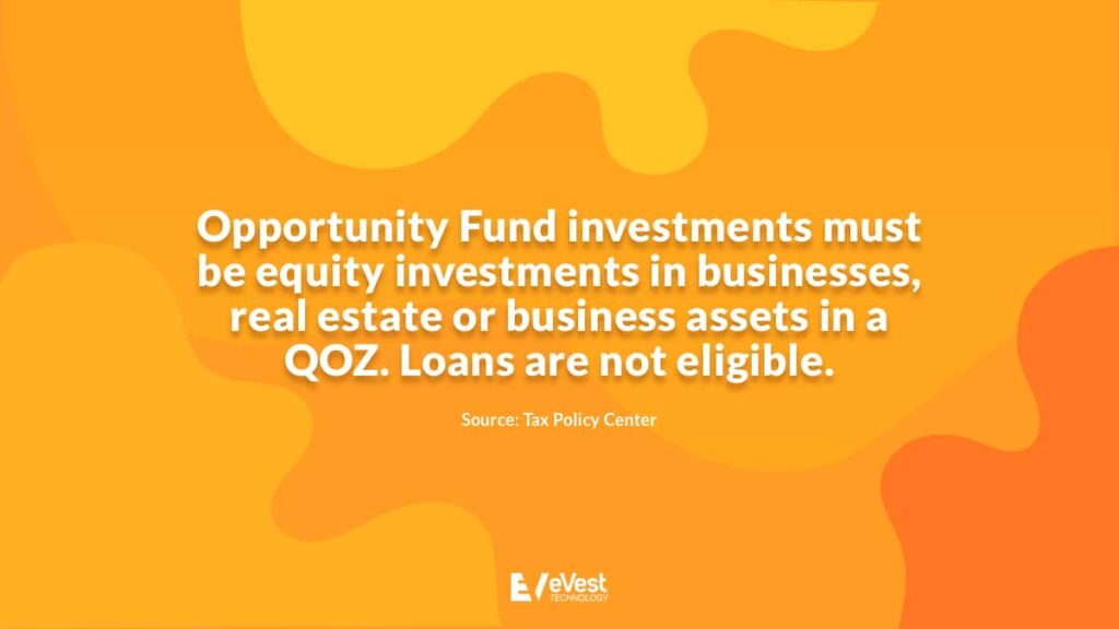 Opportunity Fund investments must be equity investments in businesses, real estate or business assets in a QOZ.